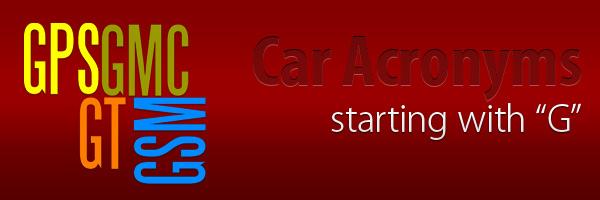 Car Acronyms G at Car Acronyms G