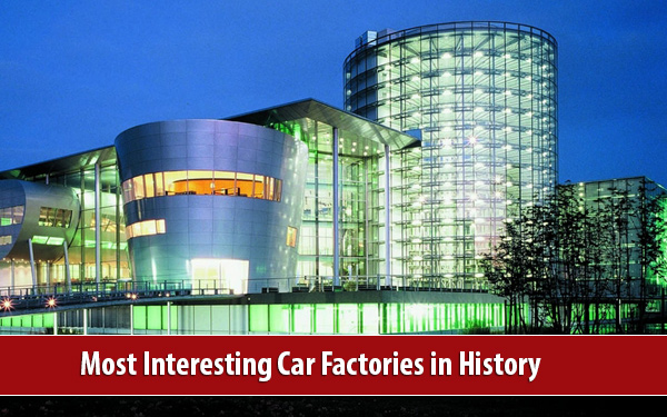 Interesting Factories at Most Interesting Car Factories in History