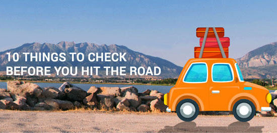 10 things to check before you hit the road 550x264 at Safety Tips for Enjoying a Great Road Trip